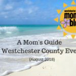 A Mom's Guide To Westchester County Events :: August 2018