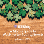 A Mom's Guide To Westchester County Events :: March 2019