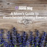 A Mom's Guide To Westchester County Events :: April 2019